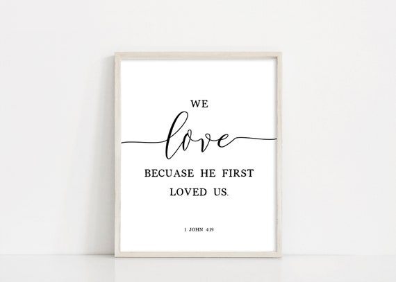 We Love Because He First Loved Us, 1 John 4 19 Print, Love sign, Wedding Sign, Wedding printable, Printable scripture, INSTANT DOWNLOAD