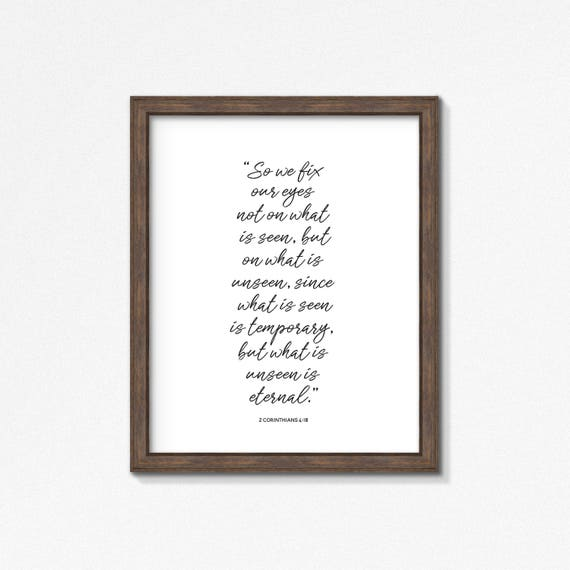 2 Corinthians 4:18 - Fix Our Eyes on the Unseen Poster/Print - Black and White Wall Art - Multiple Sizes - Made to Order Wall Art