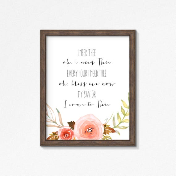 I Need Thee Every Hour Poster - Premium Print - Watercolor Flowers - Watercolor Greenery - Multiple Sizes - Made to Order