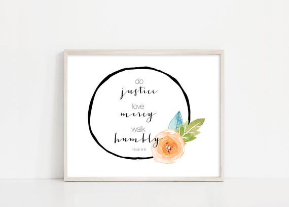 "Micah 6:8 Wall Art - Do Justice Love Mercy Walk Humbly - Scripture Wall Art - Watercolor Flower - 8x10"" Digital Print - INSTANT DOWNLOAD"