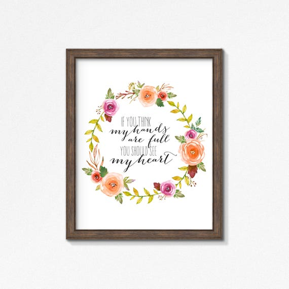 If You Think My Hands Are Full You Should See My Heart - Premium Print - Poster - Mom Gift - Watercolor Flowers Wreath Sign - For Mom