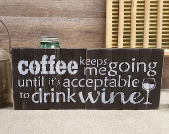 """Coffee Keeps Me Going Until It's Acceptable To Drink Wine, 7.5""""x18"""", Rustic Sign"""