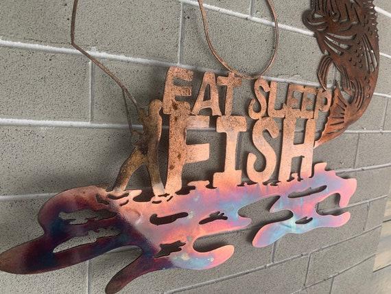 Eat Sleep Fish  - Fishing sign -  Fishing Art metal Art  - Wall Art - Wall Hanging Home Decor