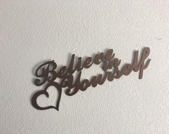 Believe in yourself  Metal Art  Home Decor