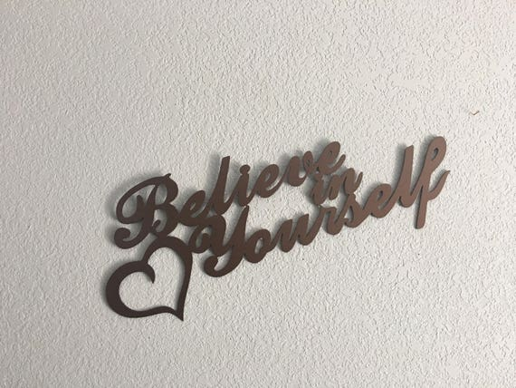 Believe in yourself  Metal Art  Home Decor