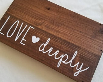 Wooden Home Decor, Small wooden sign, Love Deeply, Rustic home