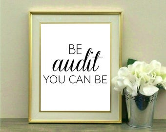 Be audit you can be, Graduation Gift, Accountant Gift, Accounting, Business School, Graduate, Coworker gift, Desk decor, Office Decor, Print