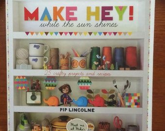 Make Hey While the Sun Shines: 25 Crafty Projects and Recipes,  2013 by Pip Lincolne. NEW!!