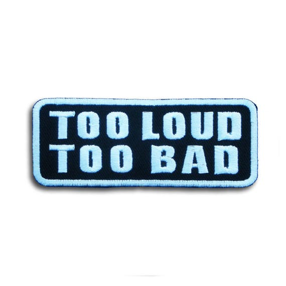 "Too Loud 5/"" X 4/"" Sew On Patch Motorcycle Biker Vest Jacket"