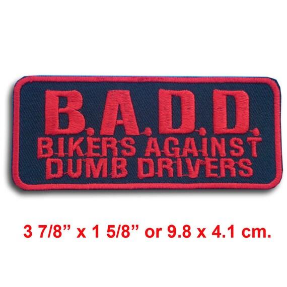 """NEW PATCH BIKER /""""B.A.D.D/""""  /""""BIKERS AGAINST DUMB DRIVERS/"""" BLACK /& WHITE PATCH"""