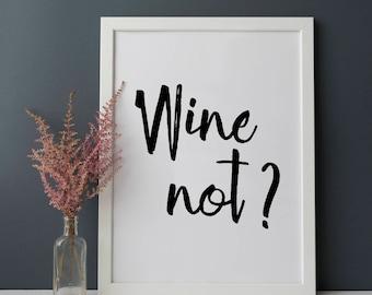 Wine Printable Wine Quote 'Wine not?' Wine Gift, Typographic Printable, Wine Home Decor, Wine Downloadable Wine Printable, Gift Wine Lover