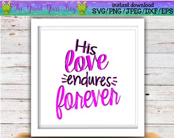 his love endures forever svg svg file svg files quote svg quotes svg bible verse svg christian svg love svg jesus svg forever svg