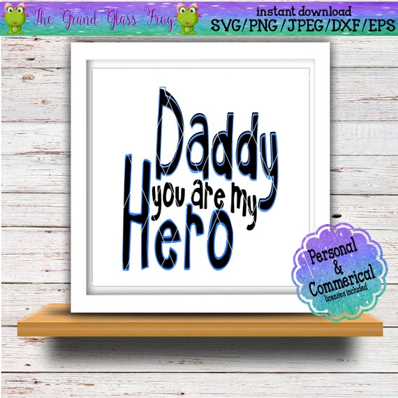 Daddy You Are My Hero Svg Svg File Svg Files Quote Svg Etsy