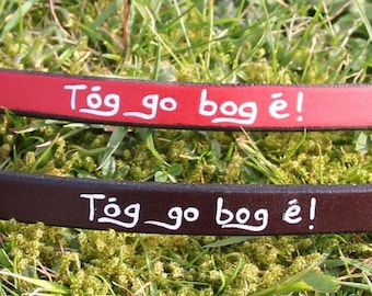 Tóg go bog é! leather bracelet. 'Take it easy!'