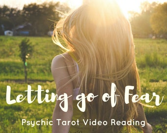 Letting go of Fear - Psychic Tarot Video Reading