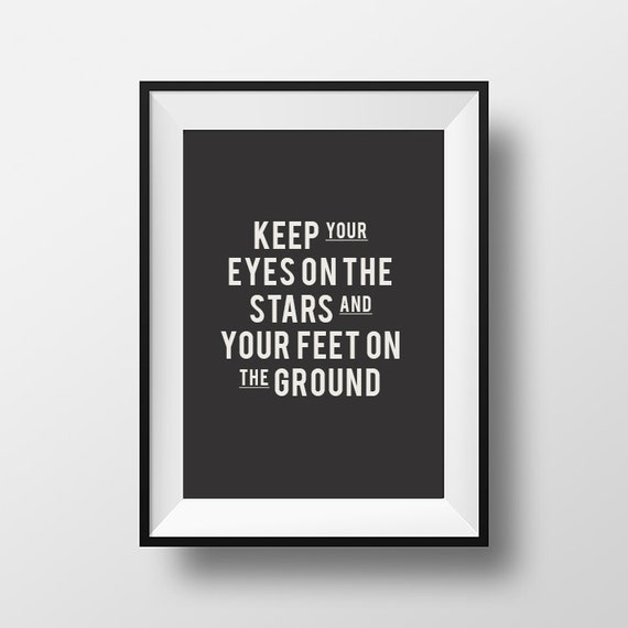 Keep Your Eyes On The Stars And Your Feet On The Ground Etsy