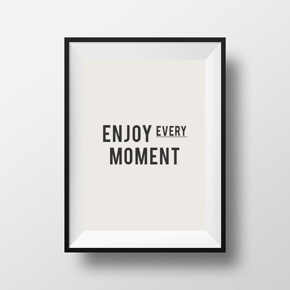 Enjoy Every Moment Life Quotes Home Decor Instant Download Etsy