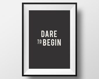 Dare to begin, digital download, digital art, instant download, typography print, printable art, Inspirational poster, typographic print