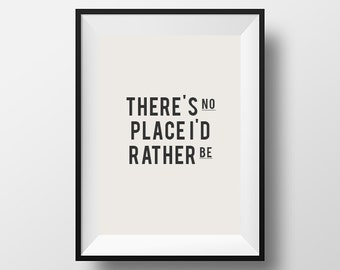 There's no place, Id rather be, Inspirational Print, Home decor,Motivation Quote, Printable Art, Printable, Typography, Print, Quote