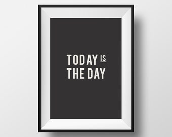 Today is the day, digital download, digital art, instant download, inspirational poster, typography print, printable art, wall decor