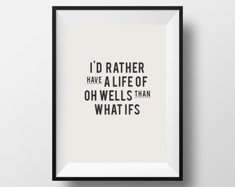 Id rather have, a life of, oh wells, than what ifs, home decor, wall decor, typography, typographic art, inspirational quotes, Instant