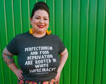 Perfectionism and Food Deprivation Are Rooted in White Supremacy Tshirt Nalgona Positivity Pride Eating Disorders Shirt Heather Gray