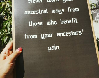 Poster Never Learn Your Ancestral Ways From Those That Benefit From Your Ancestors' Pain (11x17)