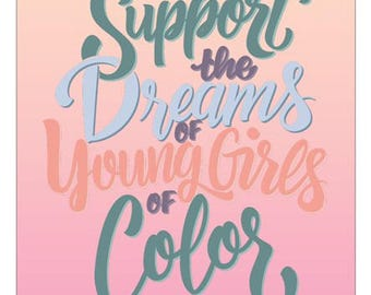 Support the Dreams of Young Girls of Color 11 x 17 Poster
