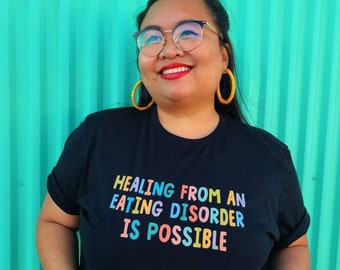 Healing From An Eating Disorder Is Possible Tshirt Unisex (S-4XL) eating disorder recovery t-shirt