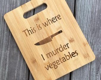 vegan gift, cutting board, vegetarian gift, bamboo cutting board, this is where I murder vegetables, funny cutting board