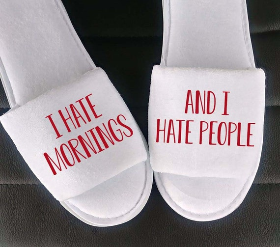 Personalized Slippers- Not a Morning Person - I hate mornings