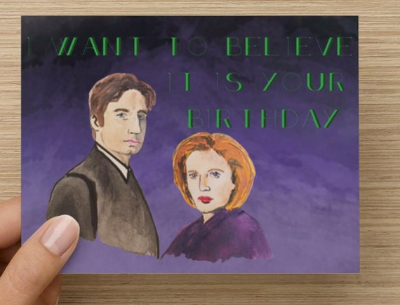 I Want To Believe Its Your Birthday X Files Birthday Card Etsy