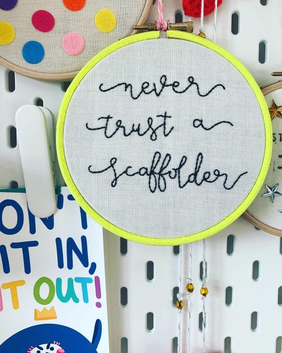 Embroidery Hoop Art - Never Trust a Scaffolder