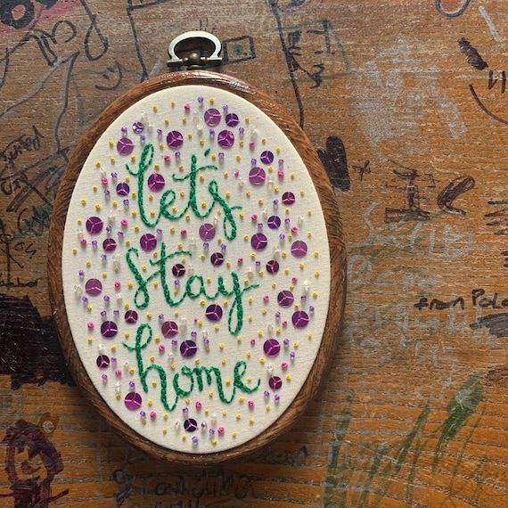 Embroidery Hoop Art - Let's Stay Home