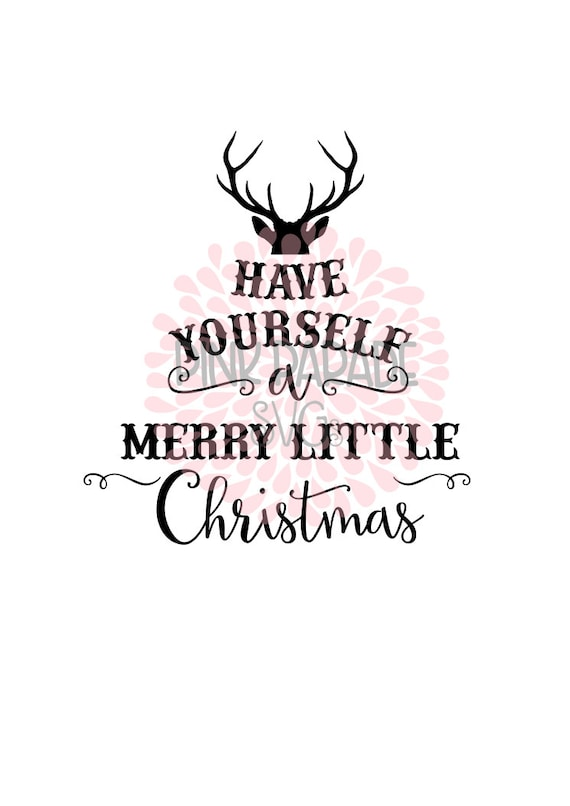 Have Yourself A Merry Little Christmas Svg.Christmas Svg Dxf Have Yourself A Merry Little Christmas Cuttable Design File