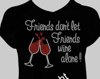 Friends don't let Friends wine alone! - Wine Rhinestone T-Shirt