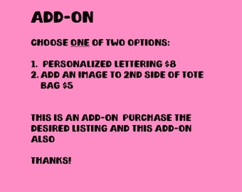 Customization add-on Choice of personalization OR adding an image to the other side of the bag.