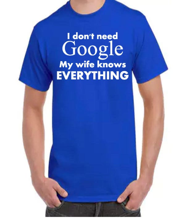 I Don/'t Need Google My Husband Knows Everything T-Shirt Gift Wife Present Top