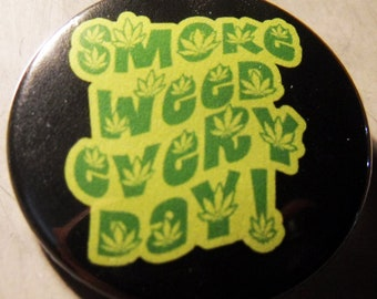 SMoKE WEED EVERY DAY!   pinback buttons badges pack!