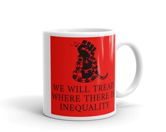 WE WILL TREAD Where There Is Inequality White glossy mug
