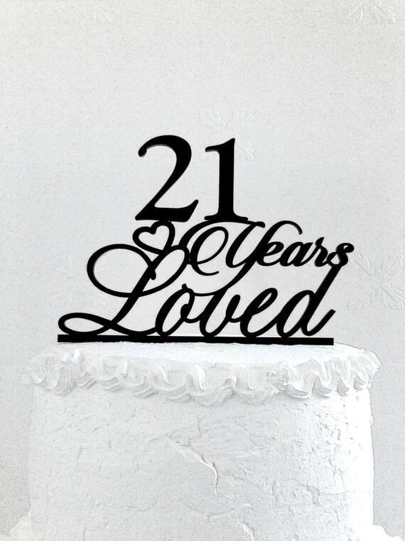 21 Years Loved Birthday Cake Topper 21 Years Loved Custom Etsy