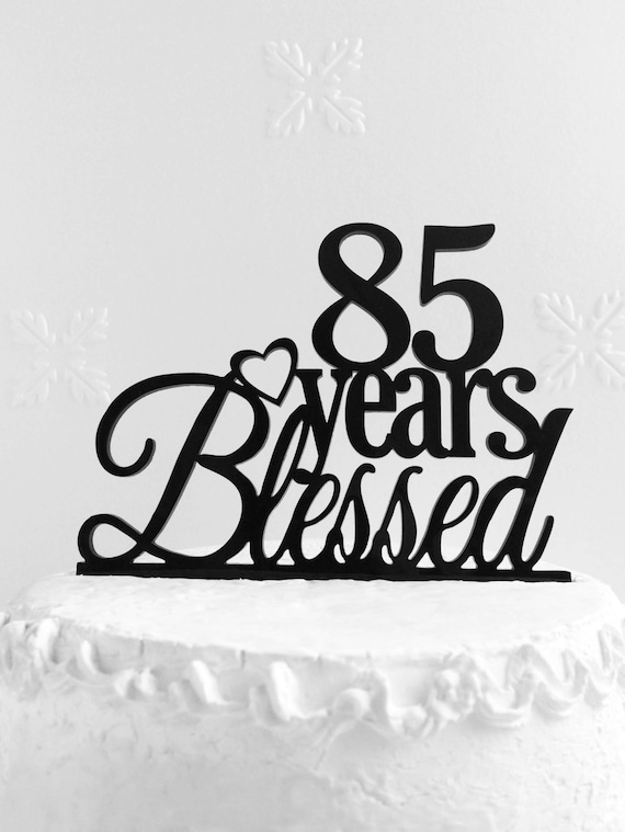 85 Years Blessed Cake Topper Personalized 85th Birthday Cake Etsy