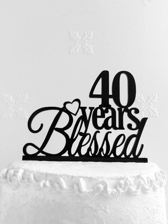 40 Years Blessed Cake Topper 40th Birthday