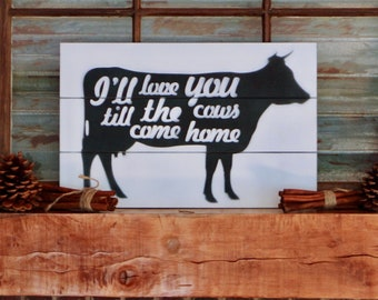 I'll Love You Till The Cows Come Home Faux Pallet Board Wood Cow Sign
