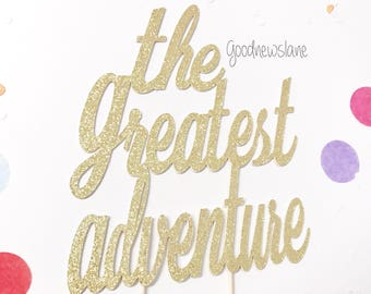 the greatest adventure cake topper, greatest adventure, centerpiece