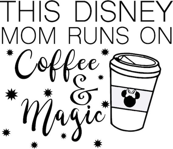 Disney Mom Runs On Coffee And Magic Cutting Or Printing Etsy