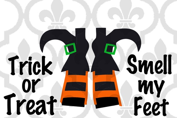 Trick Or Treat Smell My Feet Cutting Or Printing Digital File Etsy