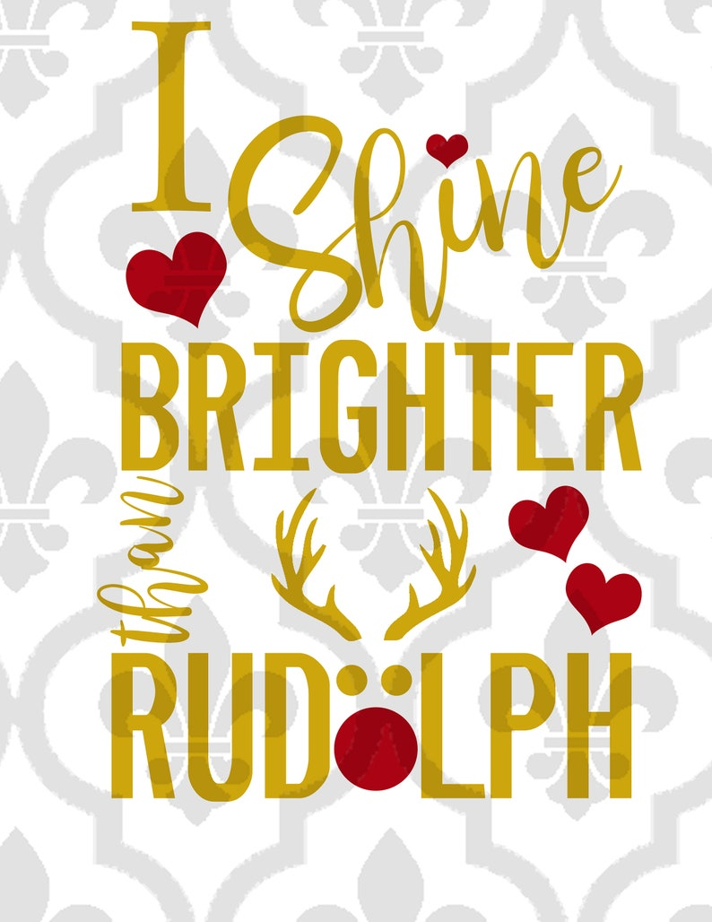 I Shine Brighter Than Rudolph Christmas Cutting or Printing Digital File SVG