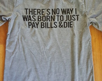 Pay Bills and Die T-shirt