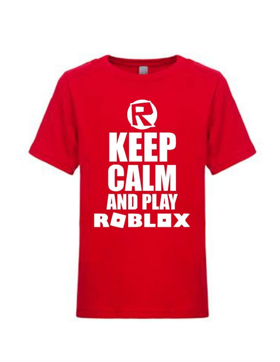 Keep Calm And Play Roblox Shirt Gift For Child Gift For Kid Etsy